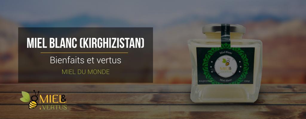 Miel blanc du Kirghizistan : Bienfaits et vertus