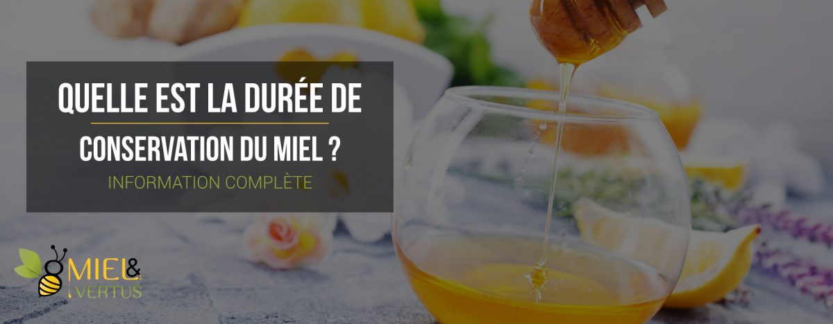 Quelle est la durée de conservation du miel ?