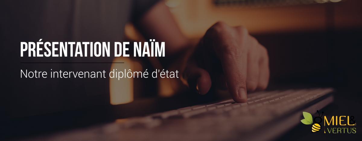 Présentation de Naïm, notre intervenant diplômé d'État